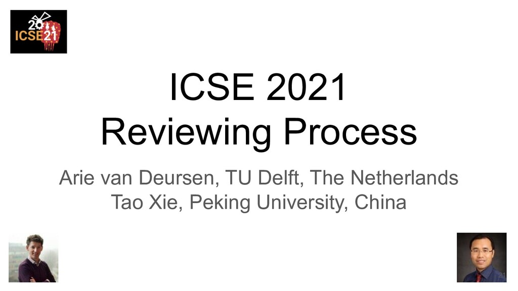 ICSE 2021 Reviewing Process Arie van Deursen, T...
