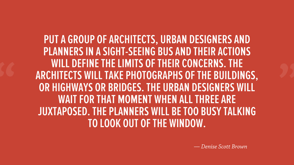 """ — Denise Scott Brown PUT A GROUP OF ARCHITECT..."