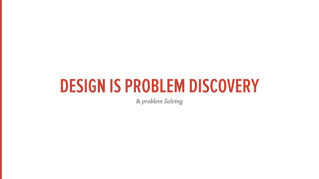 DESIGN IS PROBLEM DISCOVERY & problem Solving