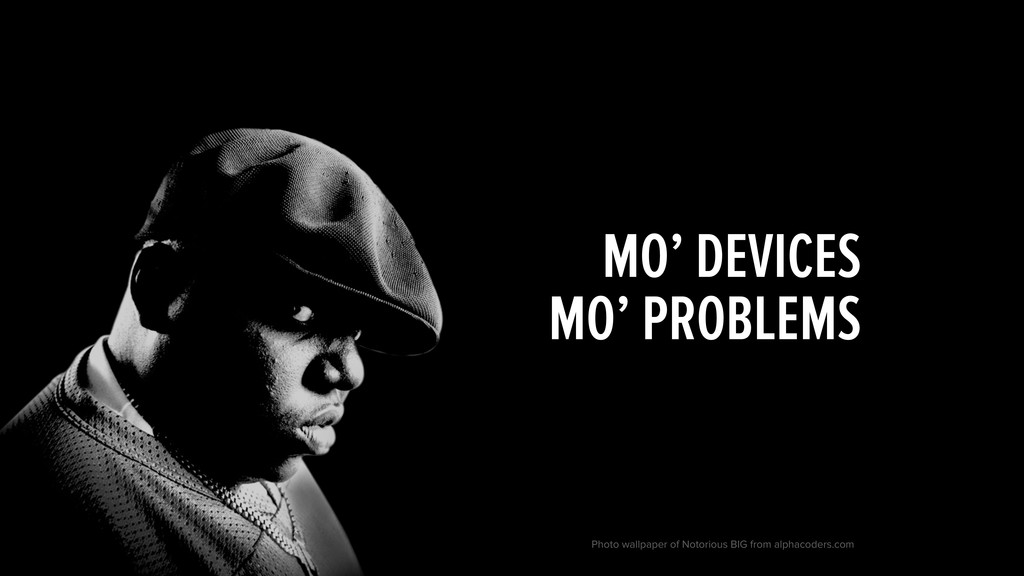 MO' DEVICES MO' PROBLEMS Photo wallpaper of Not...