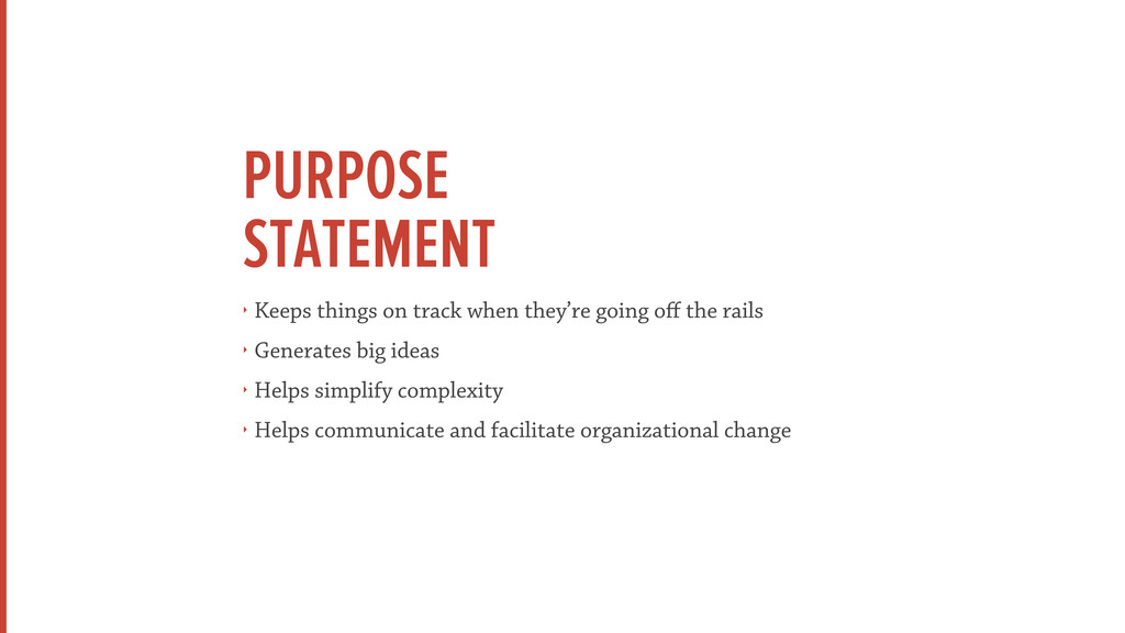 PURPOSE STATEMENT ‣ Keeps things on track when ...