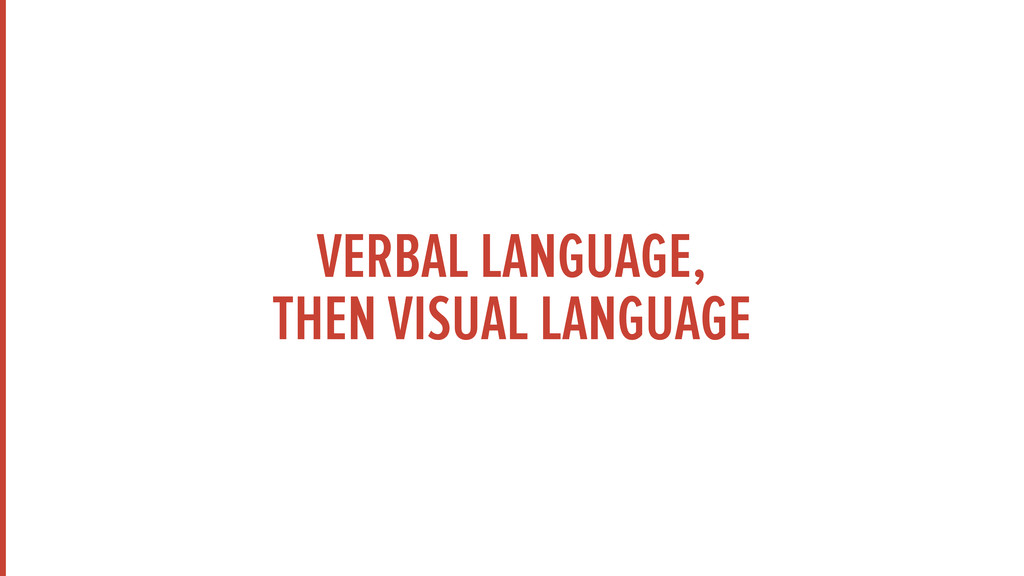 VERBAL LANGUAGE, THEN VISUAL LANGUAGE