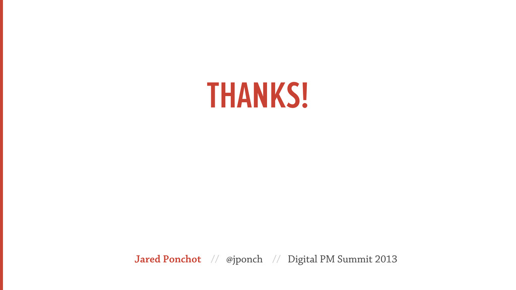 THANKS! Jared Ponchot // @jponch // Digital PM ...