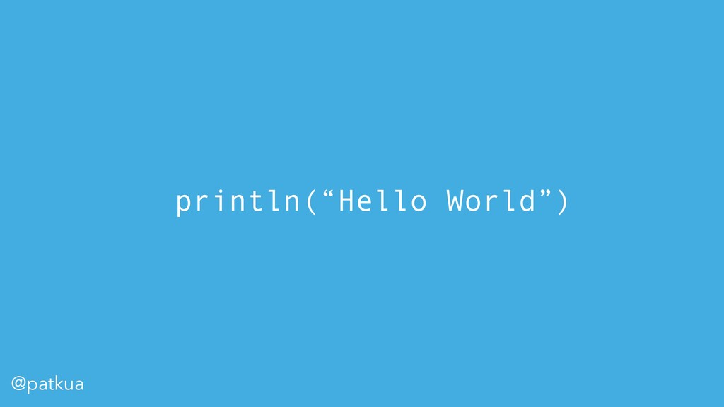 "@patkua println(""Hello World"")"