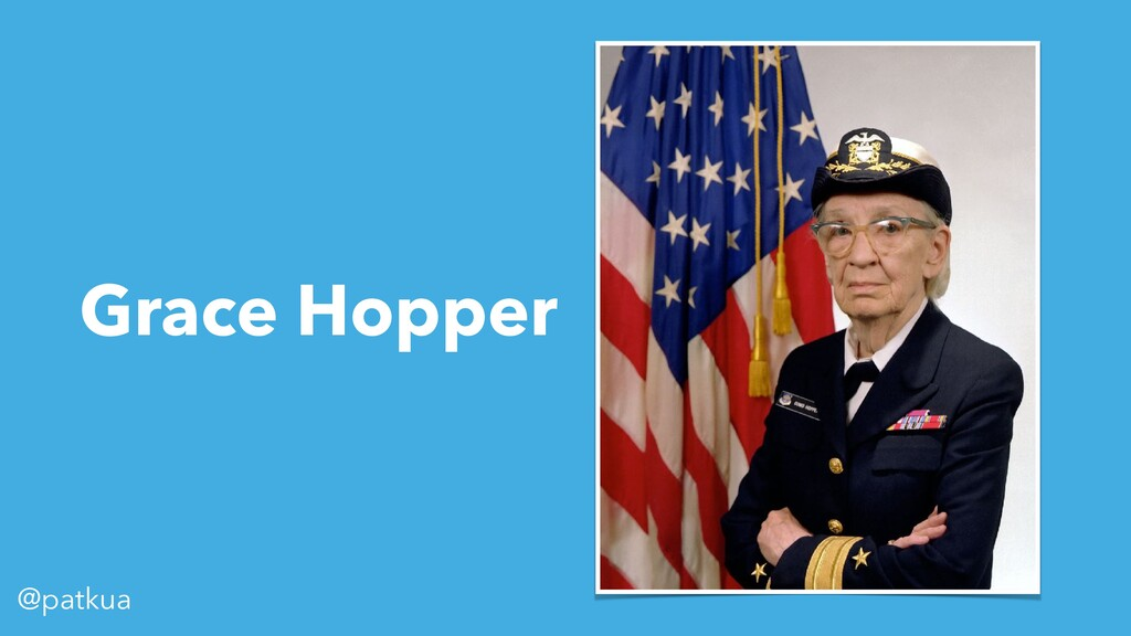 @patkua Grace Hopper
