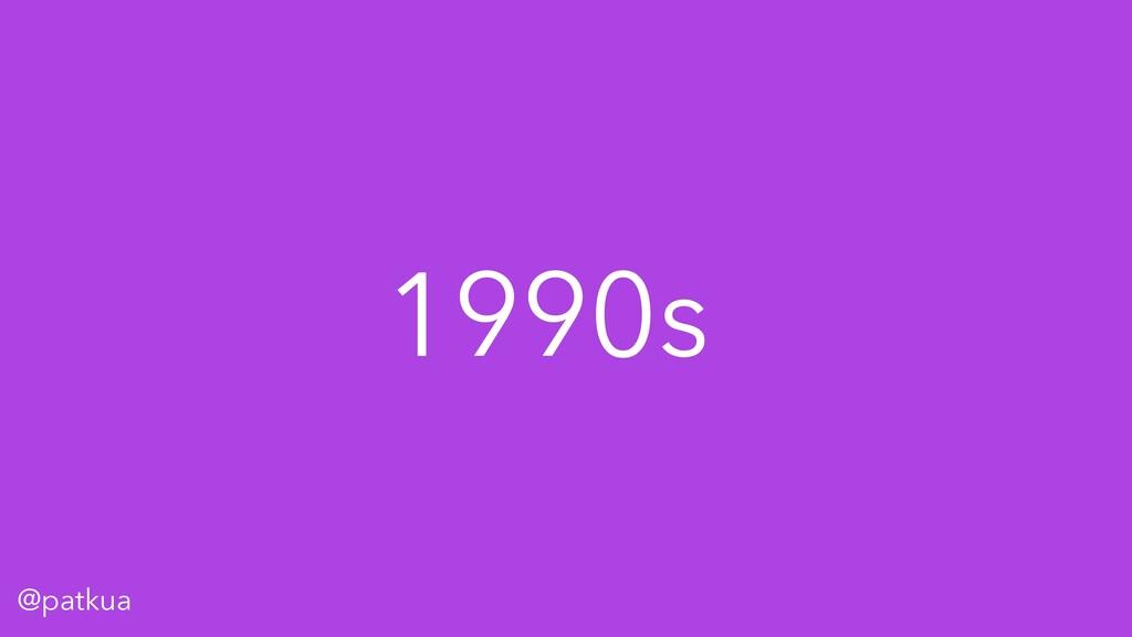 @patkua 1990s