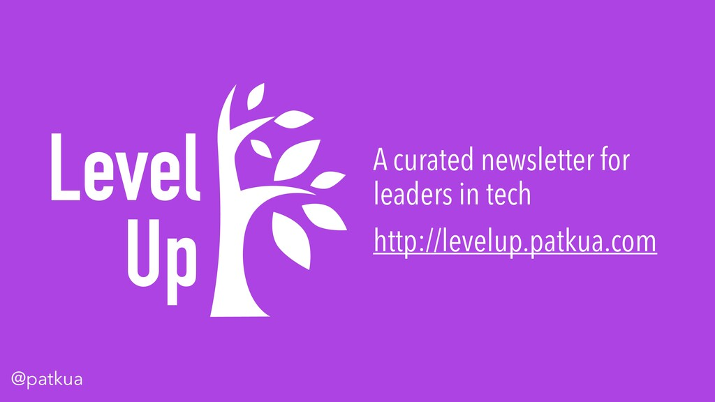 @patkua Level Up A curated newsletter for leade...