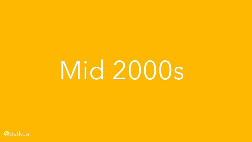 @patkua Mid 2000s