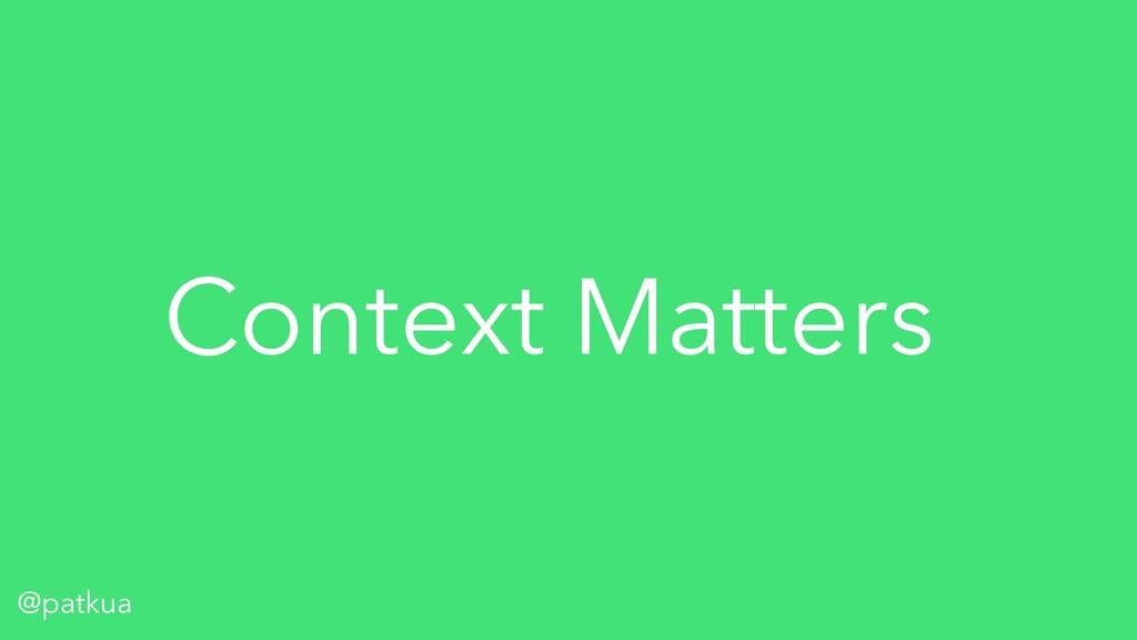 @patkua Context Matters