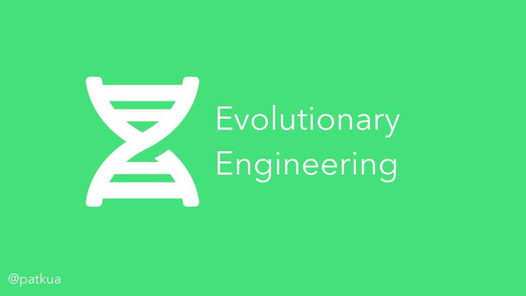 @patkua Evolutionary Engineering