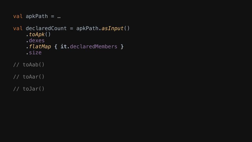 val apkPath = … val declaredCount = apkPath.asI...