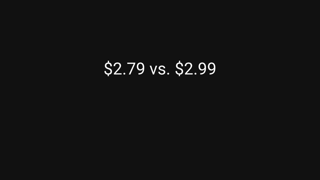 $2.79 vs. $2.99