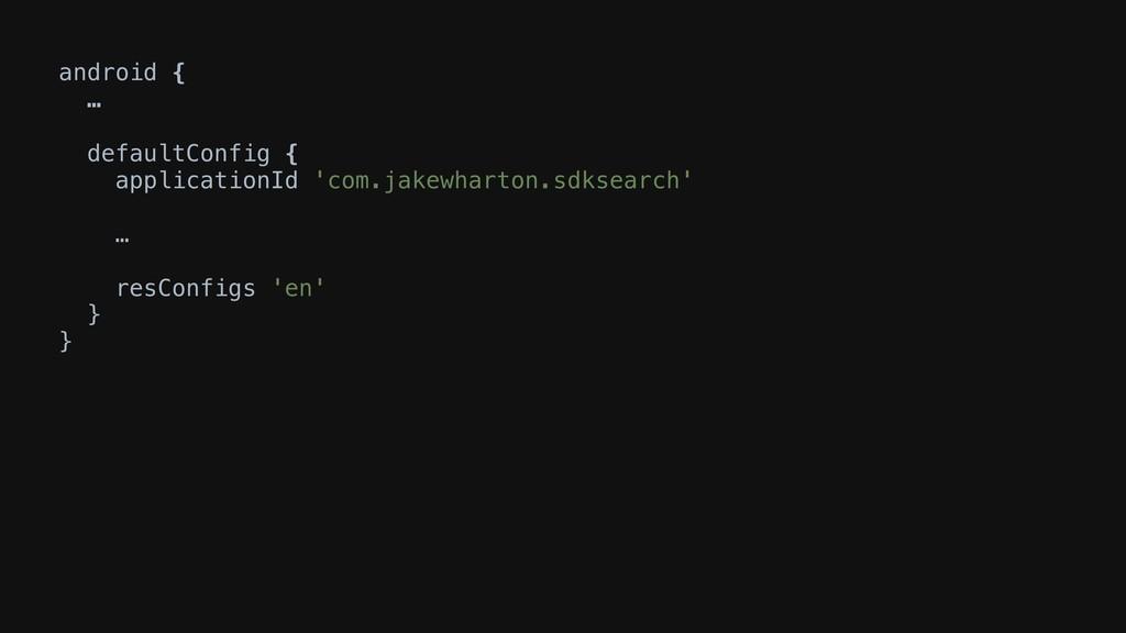 android { … defaultConfig { applicationId 'com....