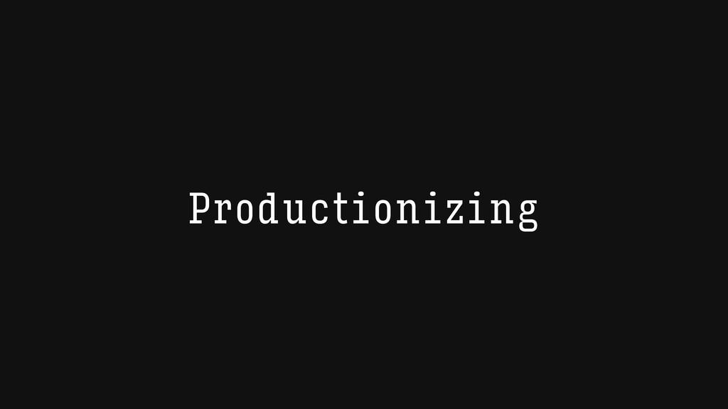 Productionizing