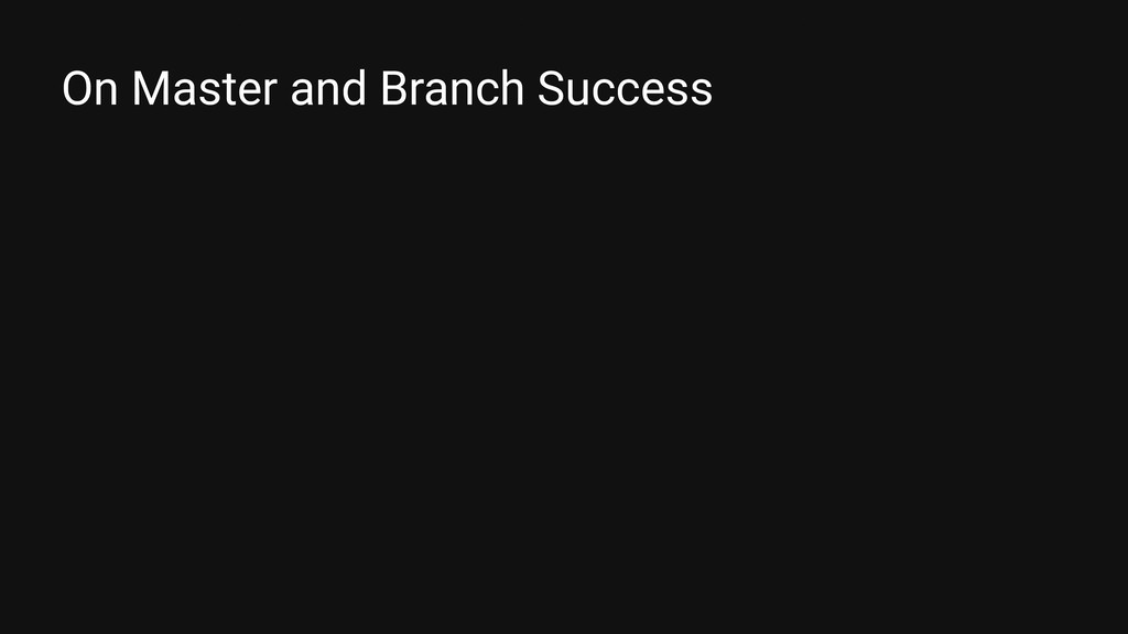 On Master and Branch Success