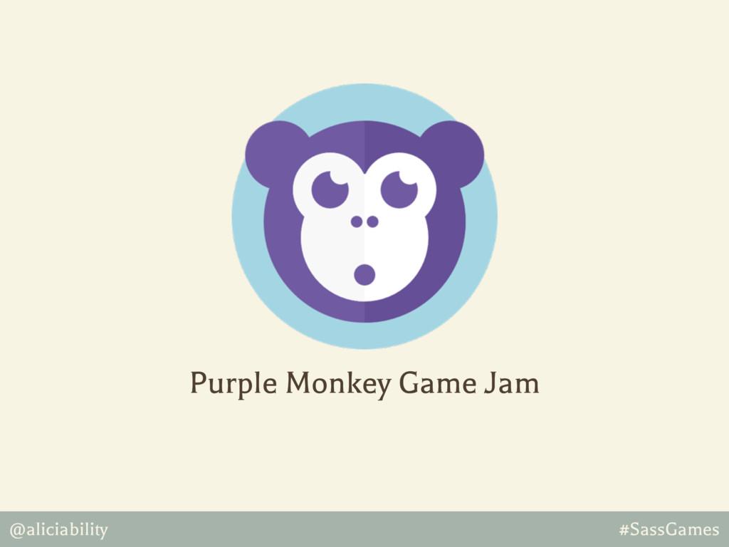 @aliciability #SassGames Purple Monkey Game Jam
