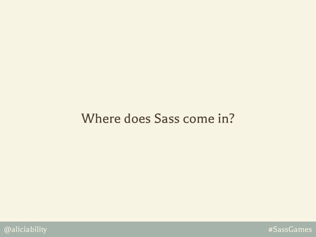 @aliciability #SassGames Where does Sass come i...