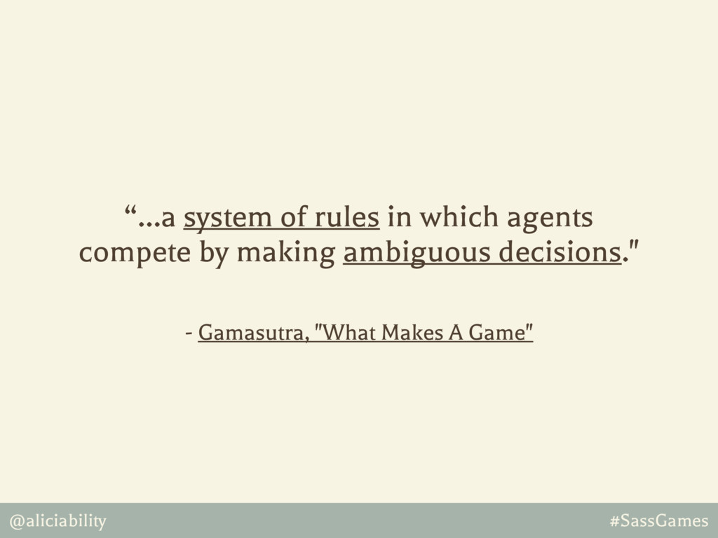 """@aliciability #SassGames """"…a system of rules in..."""