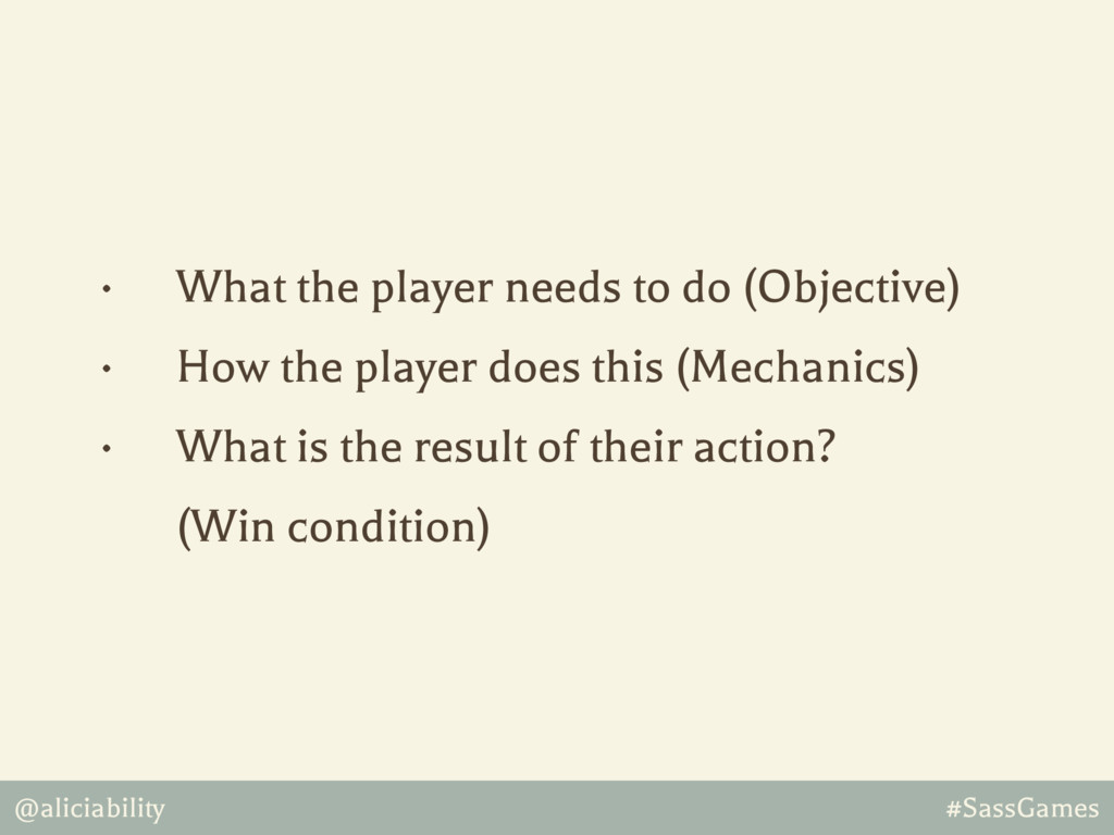@aliciability #SassGames • What the player need...