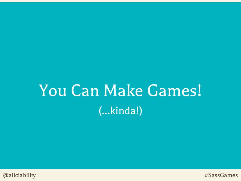 @aliciability #SassGames You Can Make Games! (…...