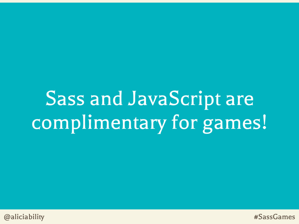 @aliciability #SassGames Sass and JavaScript ar...