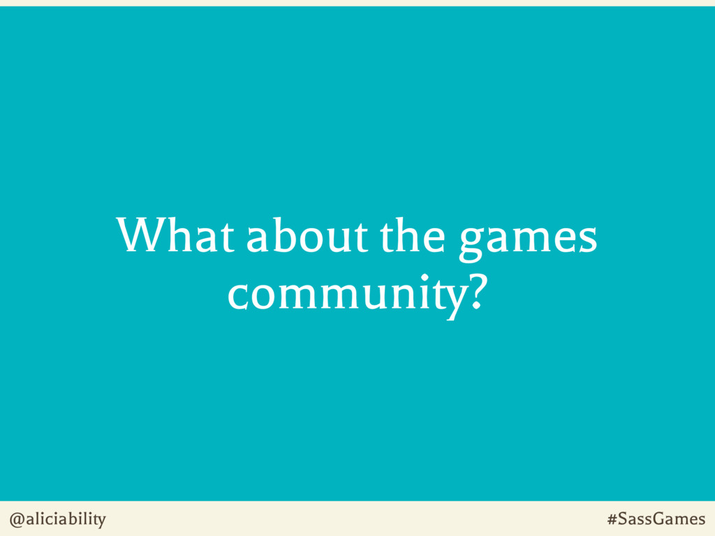 @aliciability #SassGames What about the games c...