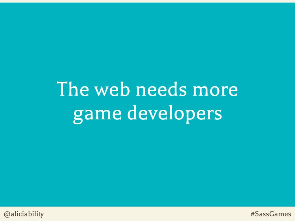 @aliciability #SassGames The web needs more gam...