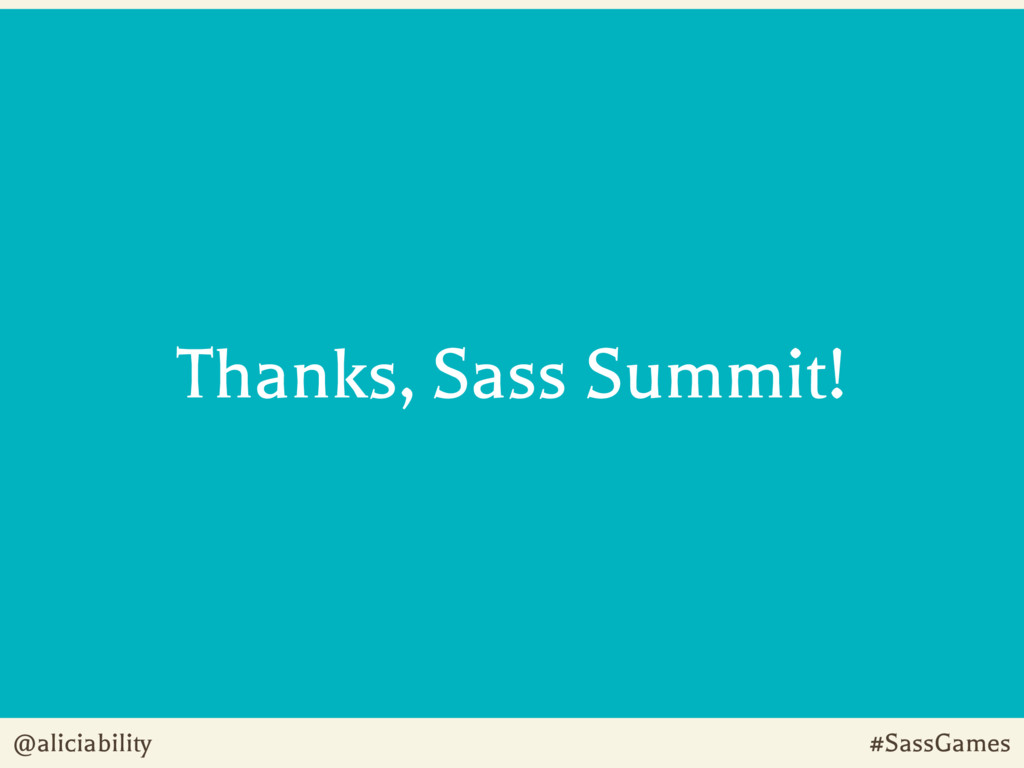 @aliciability #SassGames Thanks, Sass Summit!