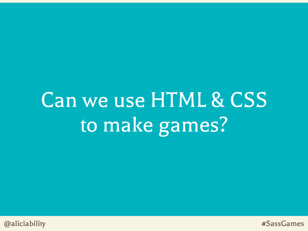 @aliciability #SassGames Can we use HTML & CSS ...