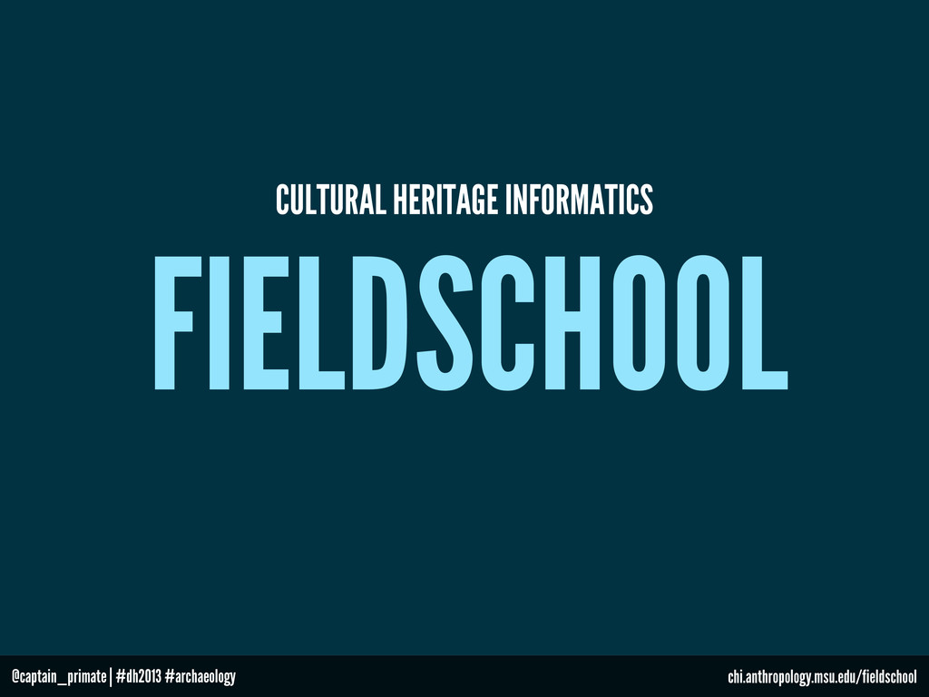 FIELDSCHOOL CULTURAL HERITAGE INFORMATICS chi.a...
