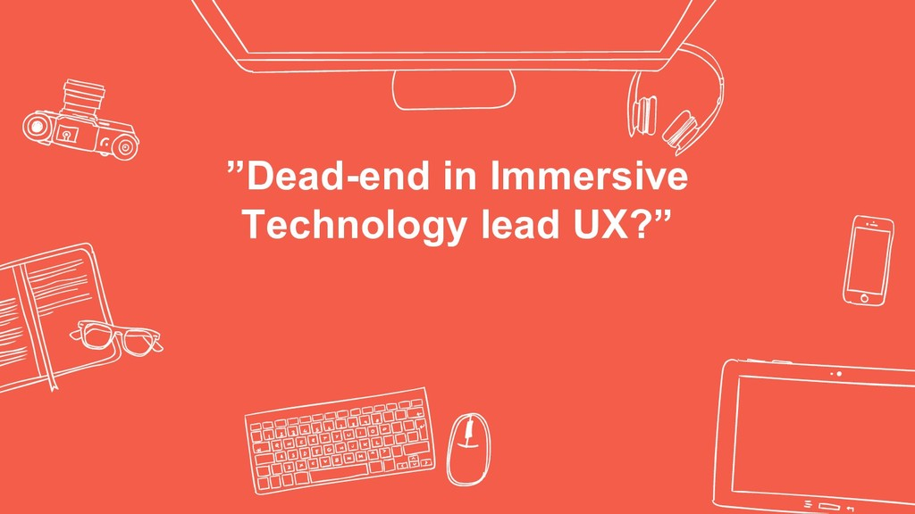 """Dead-end in Immersive Technology lead UX?"""