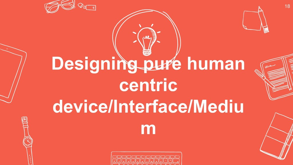 Designing pure human centric device/Interface/M...