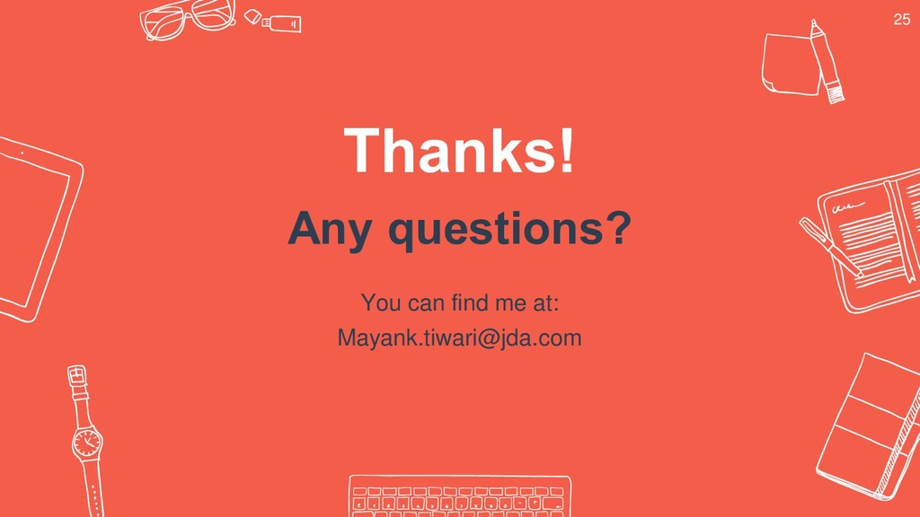 Thanks! Any questions? You can find me at: Maya...