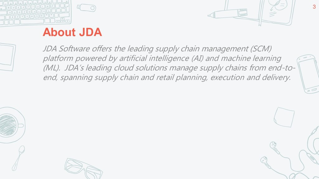 About JDA 3 JDA Software offers the leading sup...