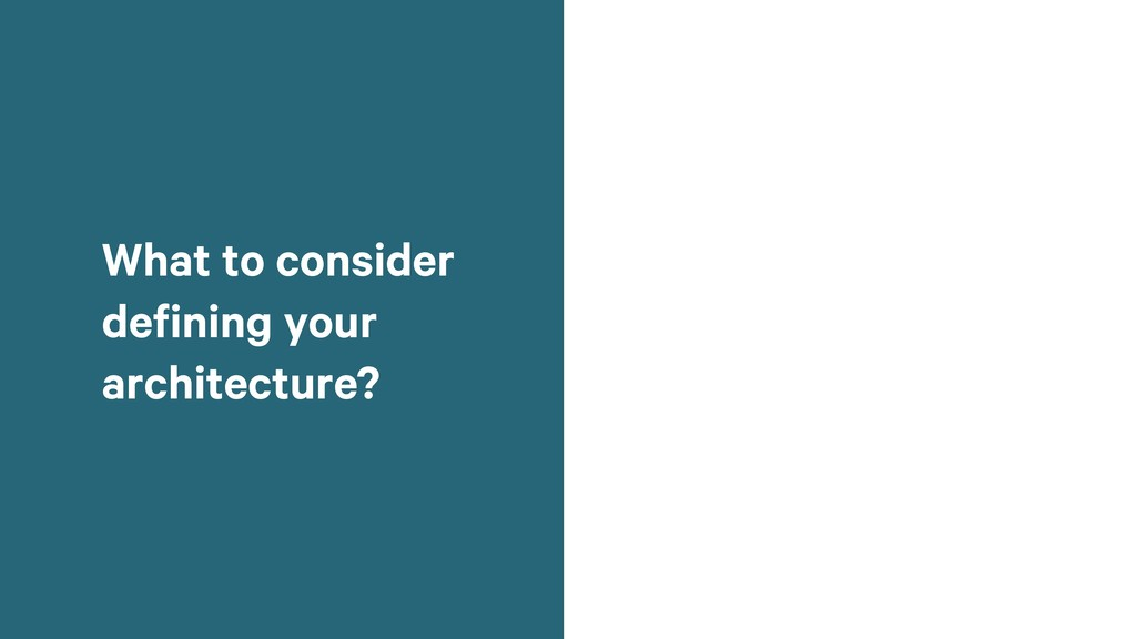 What to consider defining your architecture?