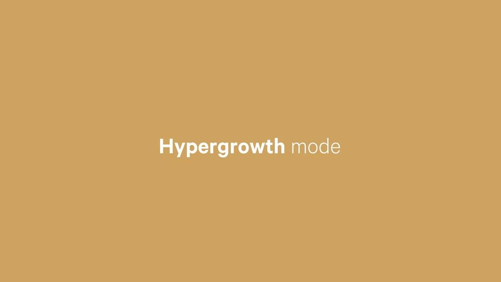 Hypergrowth mode