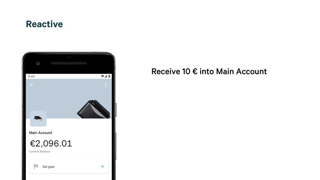 Receive 10 € into Main Account Reactive