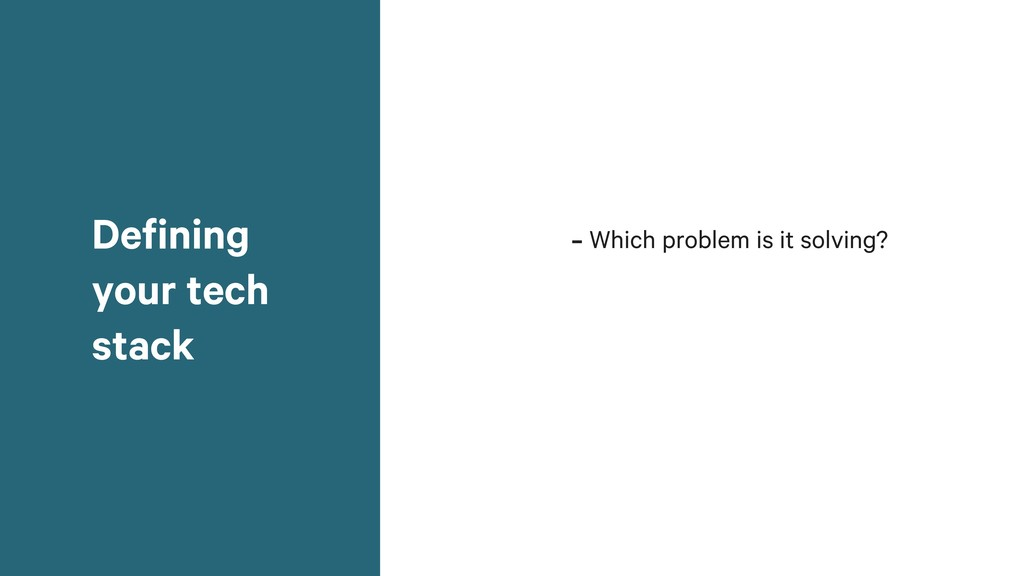 -Which problem is it solving? Defining your tec...