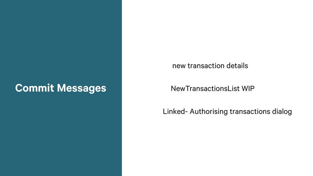 Commit Messages new transaction details NewTran...