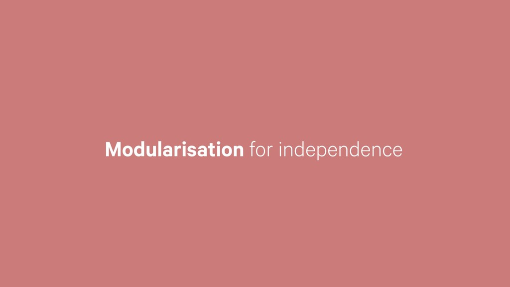 Modularisation for independence
