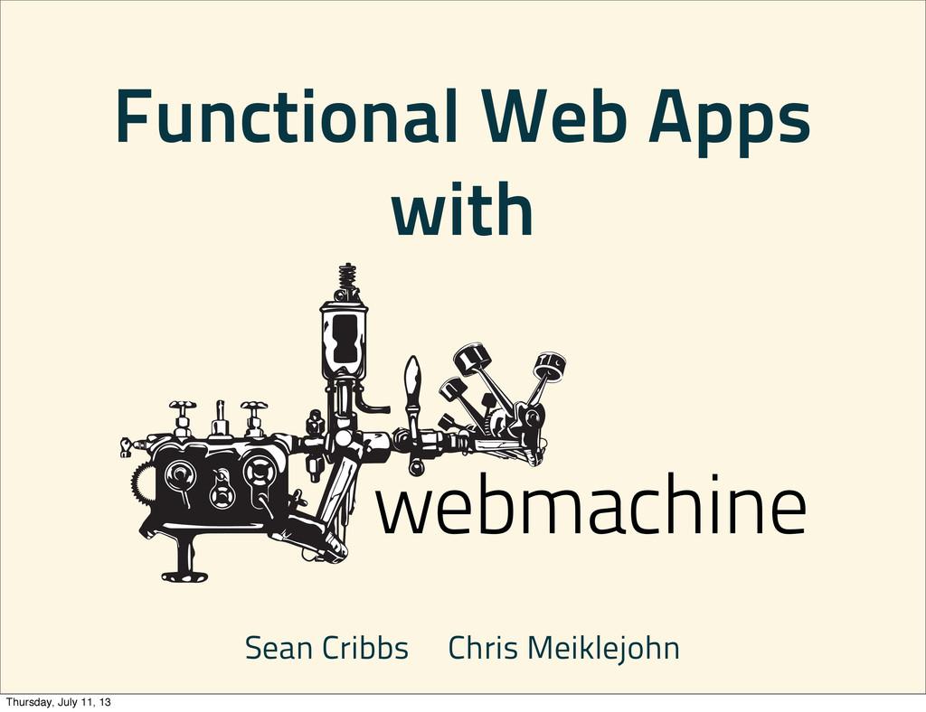 Functional Web Apps with Sean Cribbs Chris Meik...