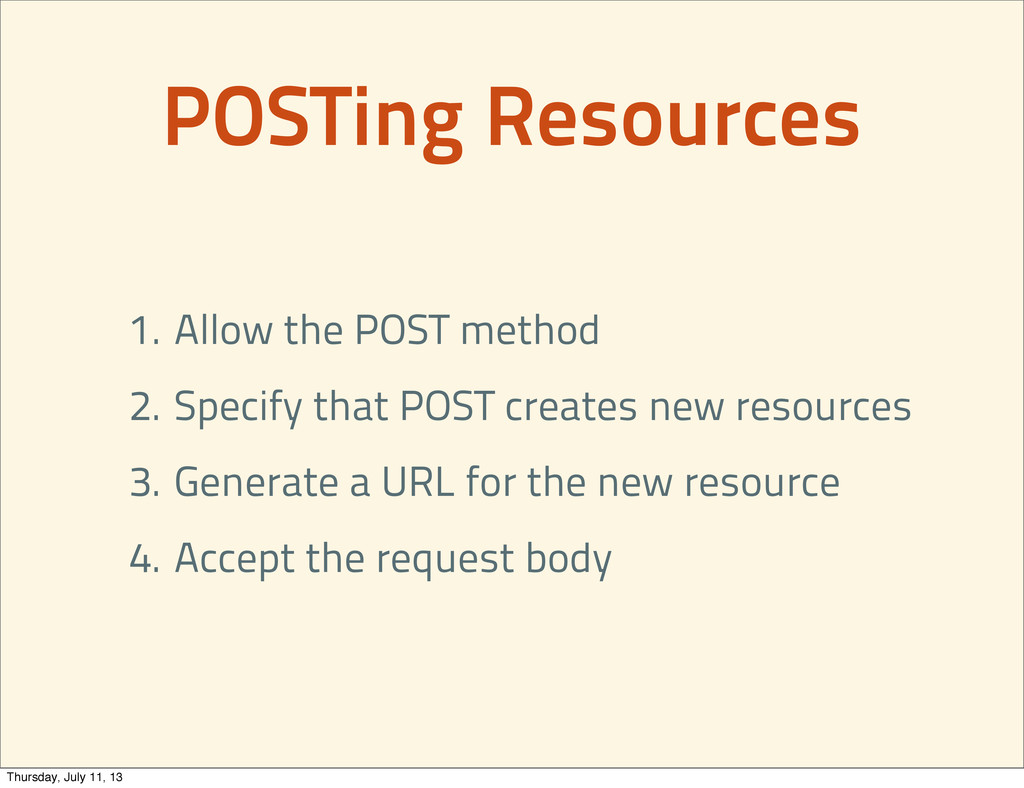 POSTing Resources 1. Allow the POST method 2. S...