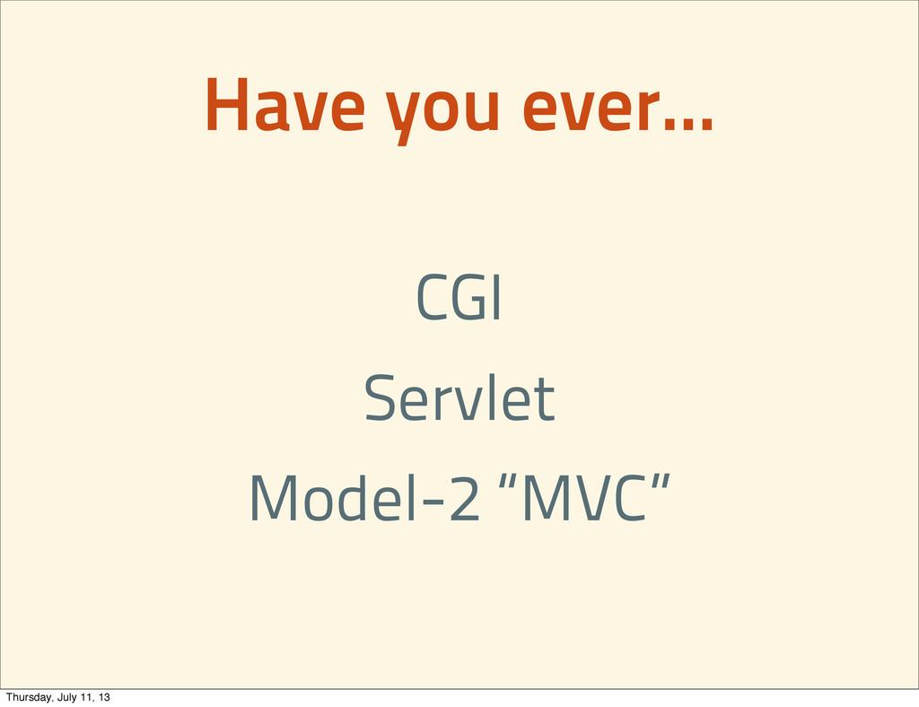 "Have you ever... CGI Servlet Model-2 ""MVC"" Thur..."