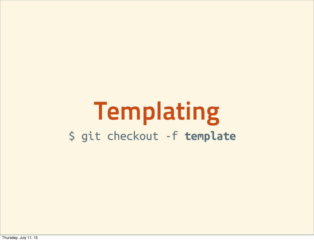Templating $ git checkout -f template Thursday,...