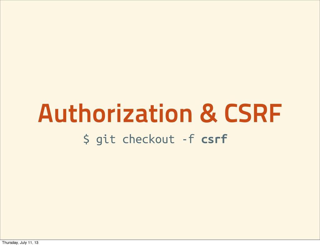 Authorization & CSRF $ git checkout -f csrf Thu...