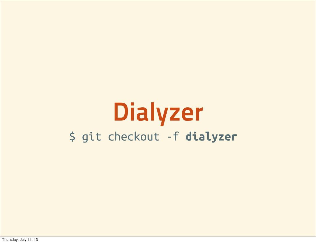 Dialyzer $ git checkout -f dialyzer Thursday, J...