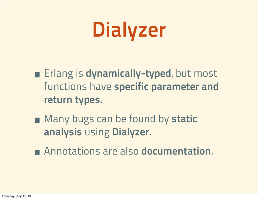 Dialyzer •Erlang is dynamically-typed, but most...