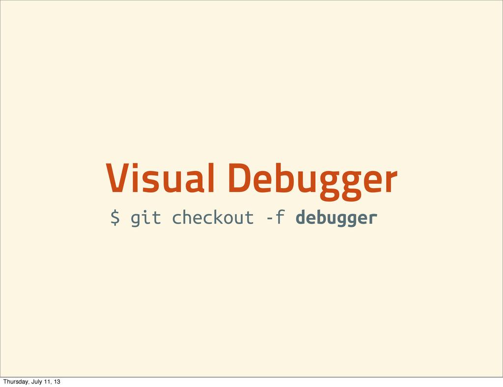 Visual Debugger $ git checkout -f debugger Thur...