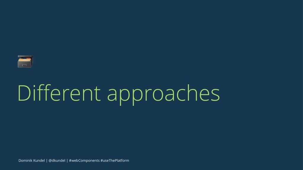 ! Different approaches Dominik Kundel | @dkundel...