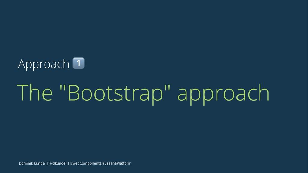 "Approach ! The ""Bootstrap"" approach Dominik Kun..."